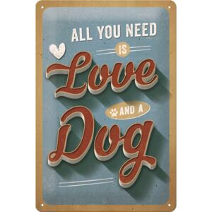 Buvu Metalna tabla: All You Need is Love and a Dog - 30x20 cm