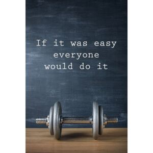 Poster Motivation - If It Was Easy Everyone Would Do It, (61 x 91,5 cm)
