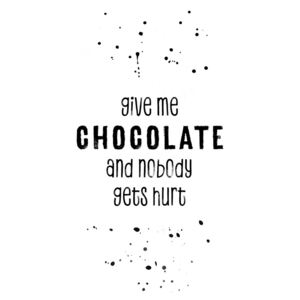 GIVE ME CHOCOLATE AND NOBODY GETS HURT, (85 x 128 cm)